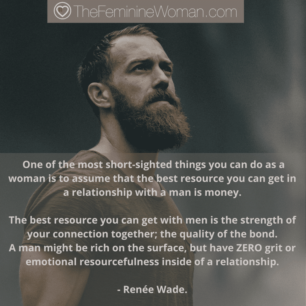 The best resource a woman can get from a man is a quality connection